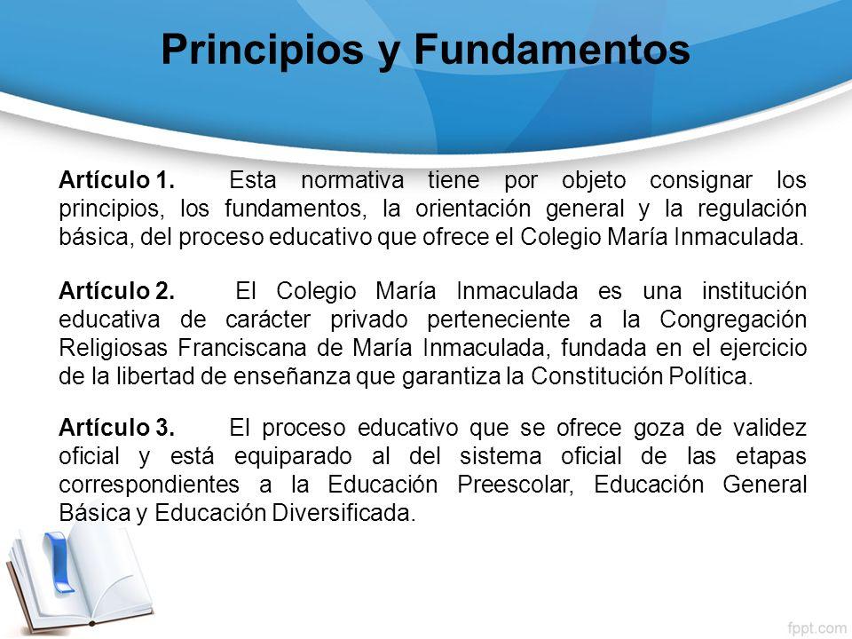Principios y Fundamentos Artículo 1.Esta normativa tiene por objeto consignar los principios, los fundamentos, la orientación general y la regulación