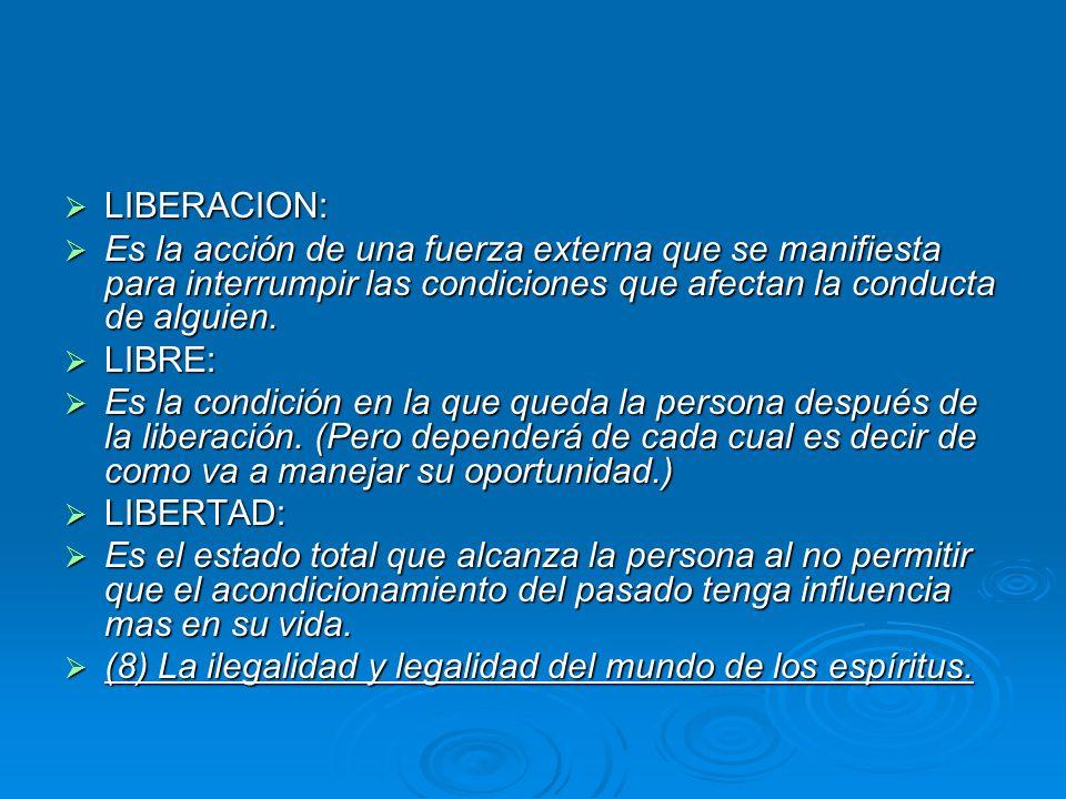 LIBERACION: LIBERACION: Es la acción de una fuerza externa que se manifiesta para interrumpir las condiciones que afectan la conducta de alguien. Es l