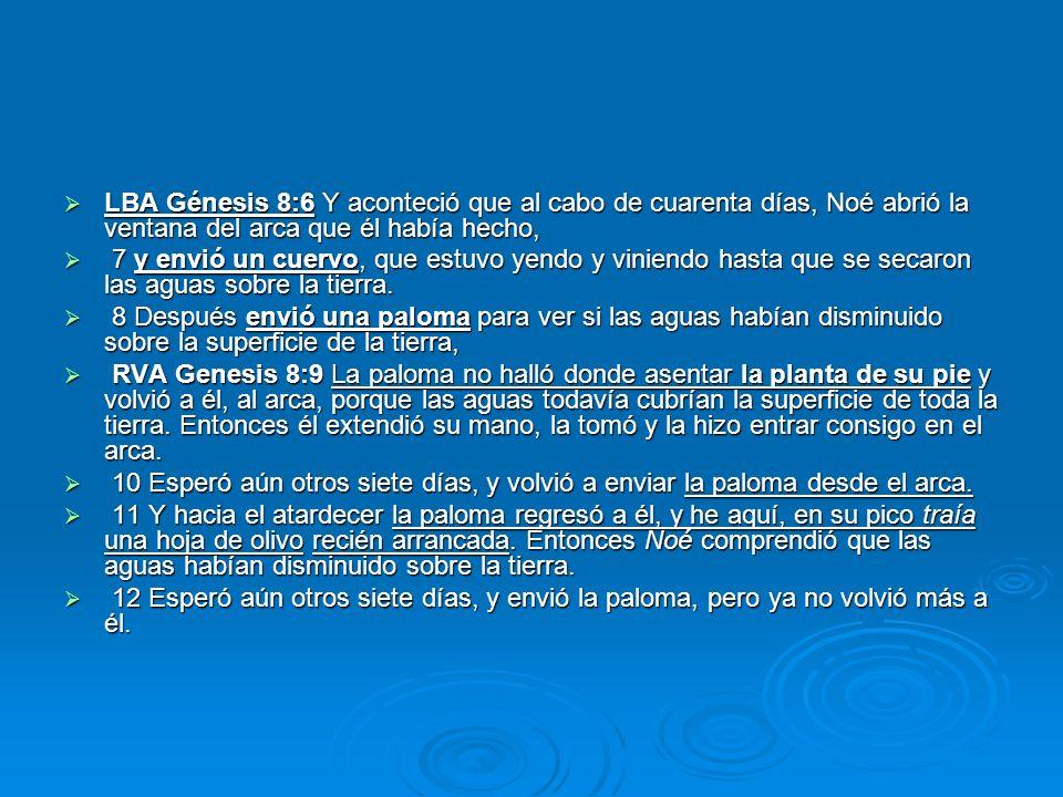 LBA Génesis 8:6 Y aconteció que al cabo de cuarenta días, Noé abrió la ventana del arca que él había hecho, LBA Génesis 8:6 Y aconteció que al cabo de
