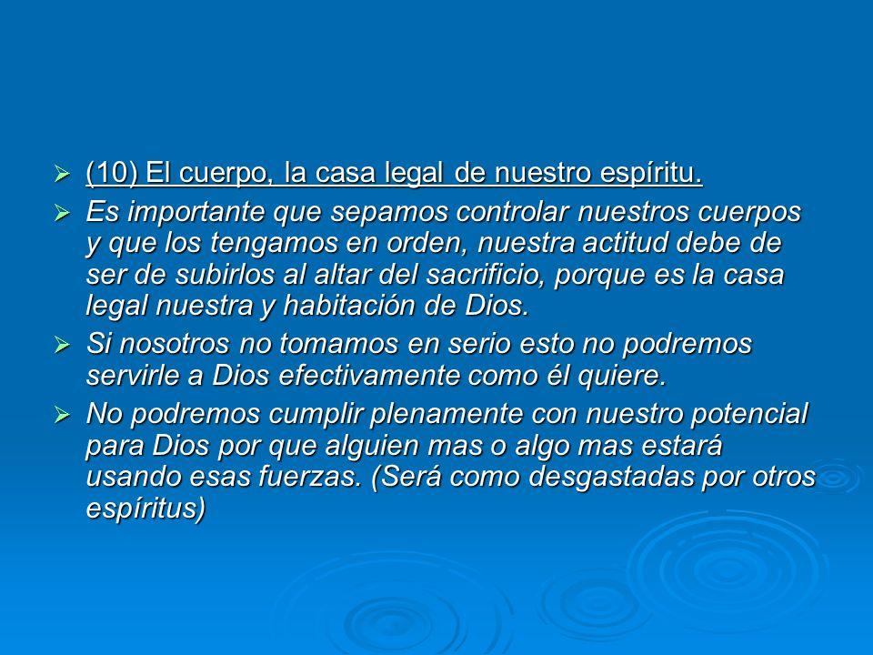 (10) El cuerpo, la casa legal de nuestro espíritu. (10) El cuerpo, la casa legal de nuestro espíritu. Es importante que sepamos controlar nuestros cue