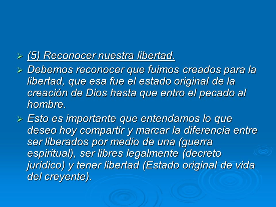(5) Reconocer nuestra libertad. (5) Reconocer nuestra libertad. Debemos reconocer que fuimos creados para la libertad, que esa fue el estado original