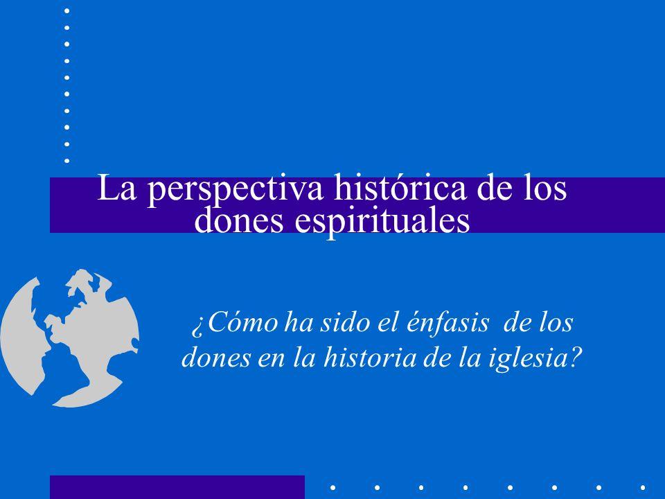 La perspectiva histórica de los dones espirituales ¿Cómo ha sido el énfasis de los dones en la historia de la iglesia?