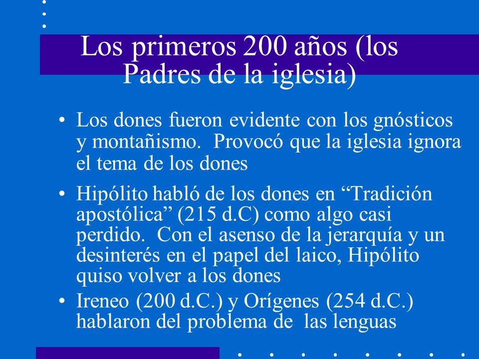 Los primeros 200 años (los Padres de la iglesia) Los dones fueron evidente con los gnósticos y montañismo. Provocó que la iglesia ignora el tema de lo