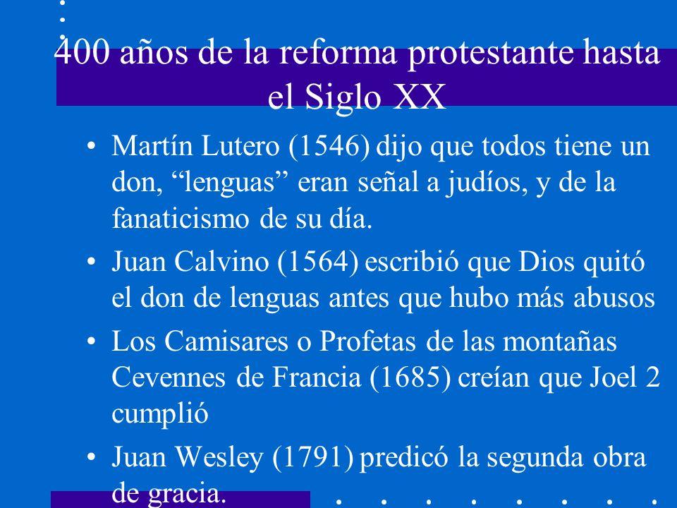 400 años de la reforma protestante hasta el Siglo XX Martín Lutero (1546) dijo que todos tiene un don, lenguas eran señal a judíos, y de la fanaticism