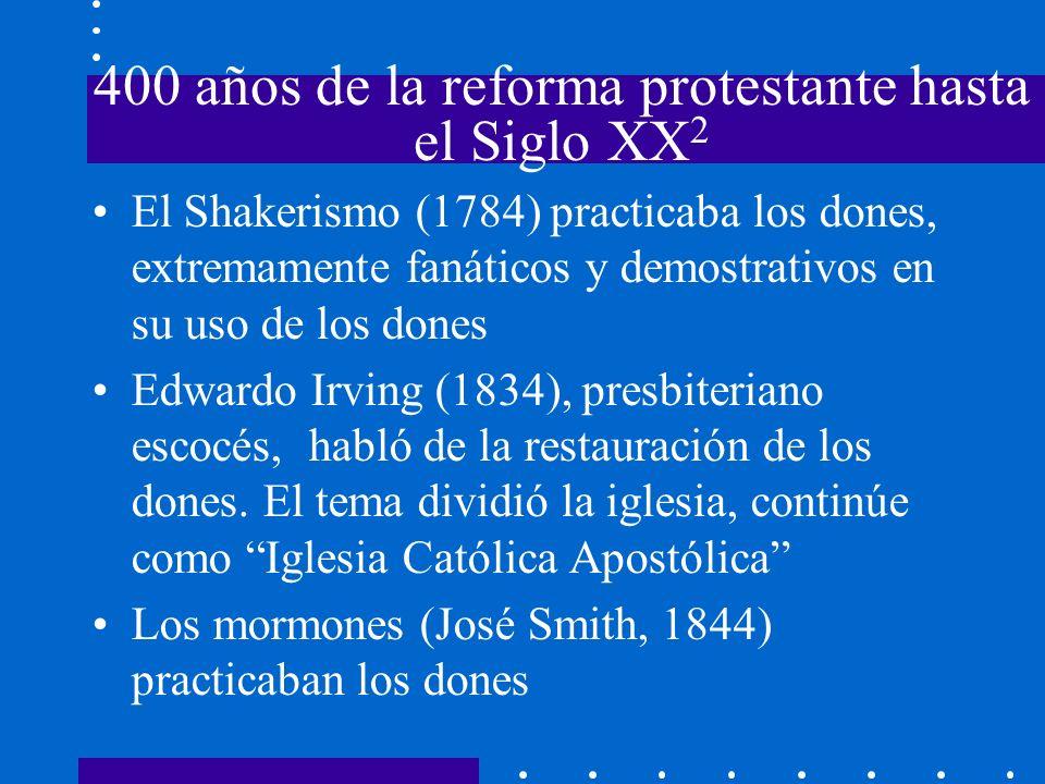 400 años de la reforma protestante hasta el Siglo XX 2 El Shakerismo (1784) practicaba los dones, extremamente fanáticos y demostrativos en su uso de
