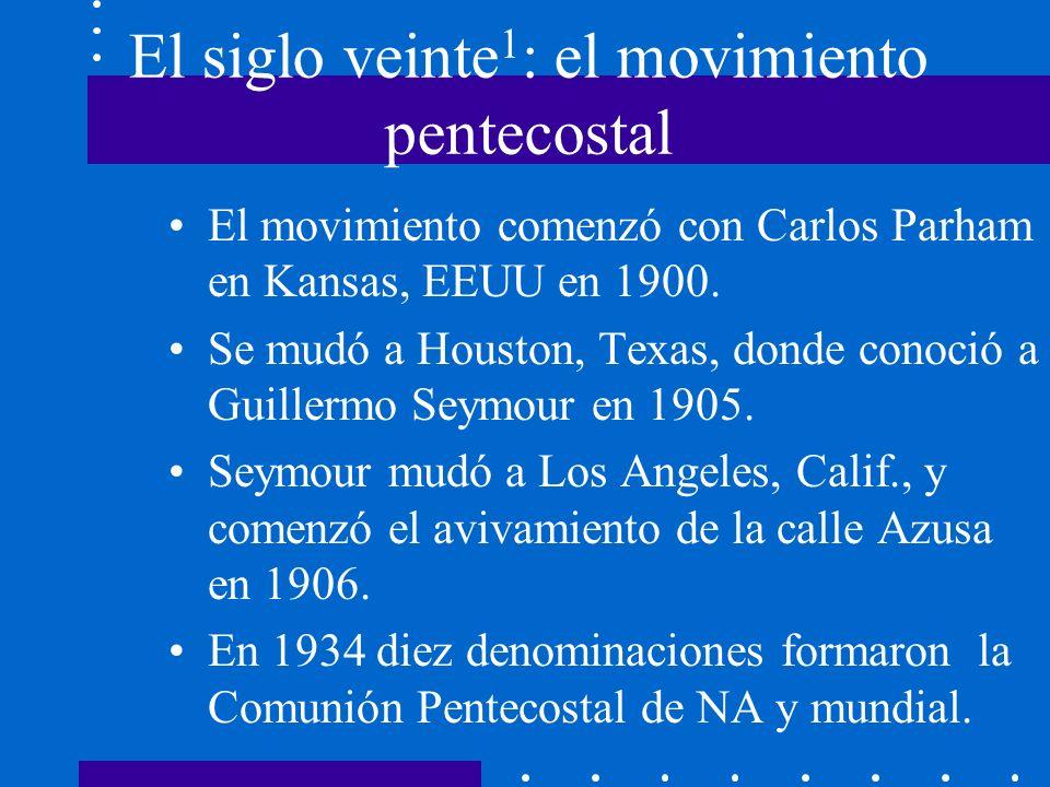 El siglo veinte 1 : el movimiento pentecostal El movimiento comenzó con Carlos Parham en Kansas, EEUU en 1900. Se mudó a Houston, Texas, donde conoció