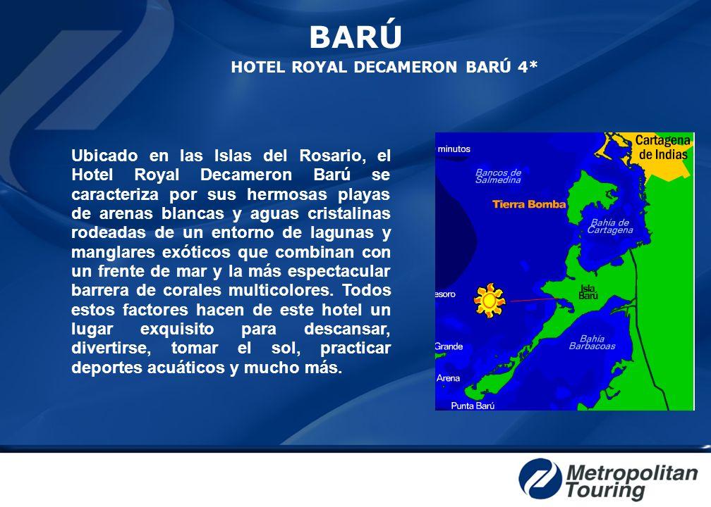 BARÚ HOTEL ROYAL DECAMERON BARÚ 4* Ubicado en las Islas del Rosario, el Hotel Royal Decameron Barú se caracteriza por sus hermosas playas de arenas bl