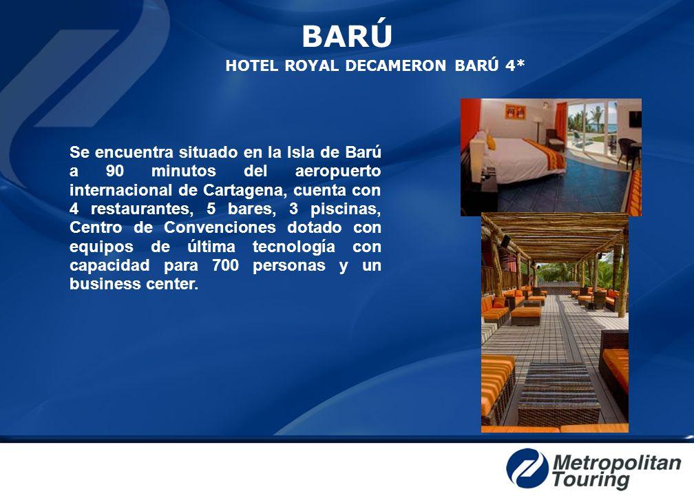BARÚ HOTEL ROYAL DECAMERON BARÚ 4* Se encuentra situado en la Isla de Barú a 90 minutos del aeropuerto internacional de Cartagena, cuenta con 4 restau