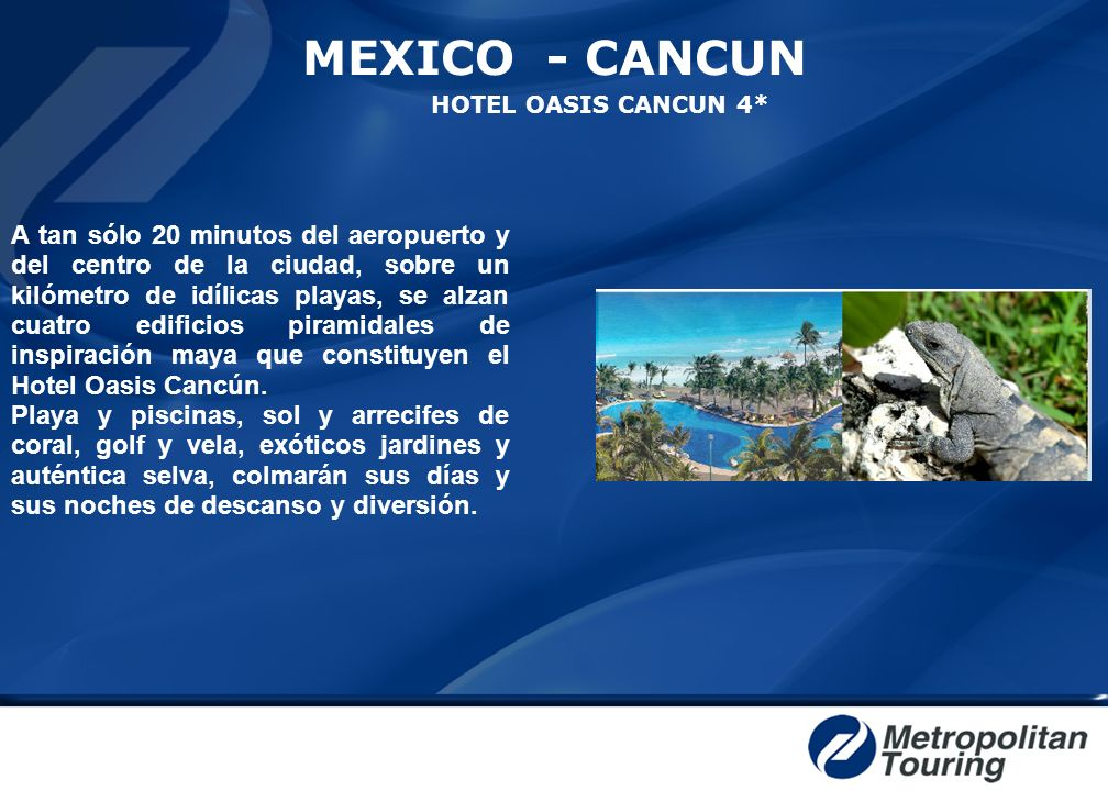 MEXICO - CANCUN HOTEL OASIS CANCUN 4* A tan sólo 20 minutos del aeropuerto y del centro de la ciudad, sobre un kilómetro de idílicas playas, se alzan