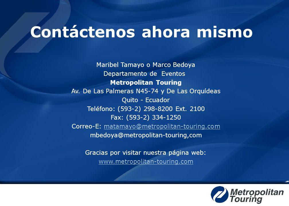 Contáctenos ahora mismo Maribel Tamayo o Marco Bedoya Departamento de Eventos Metropolitan Touring Av. De Las Palmeras N45-74 y De Las Orquídeas Quito