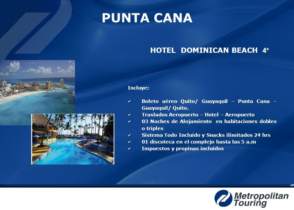 PUNTA CANA HOTEL DOMINICAN BEACH 4* Incluye: Boleto aéreo Quito/ Guayaquil – Punta Cana – Guayaquil/ Quito. Traslados Aeropuerto – Hotel – Aeropuerto