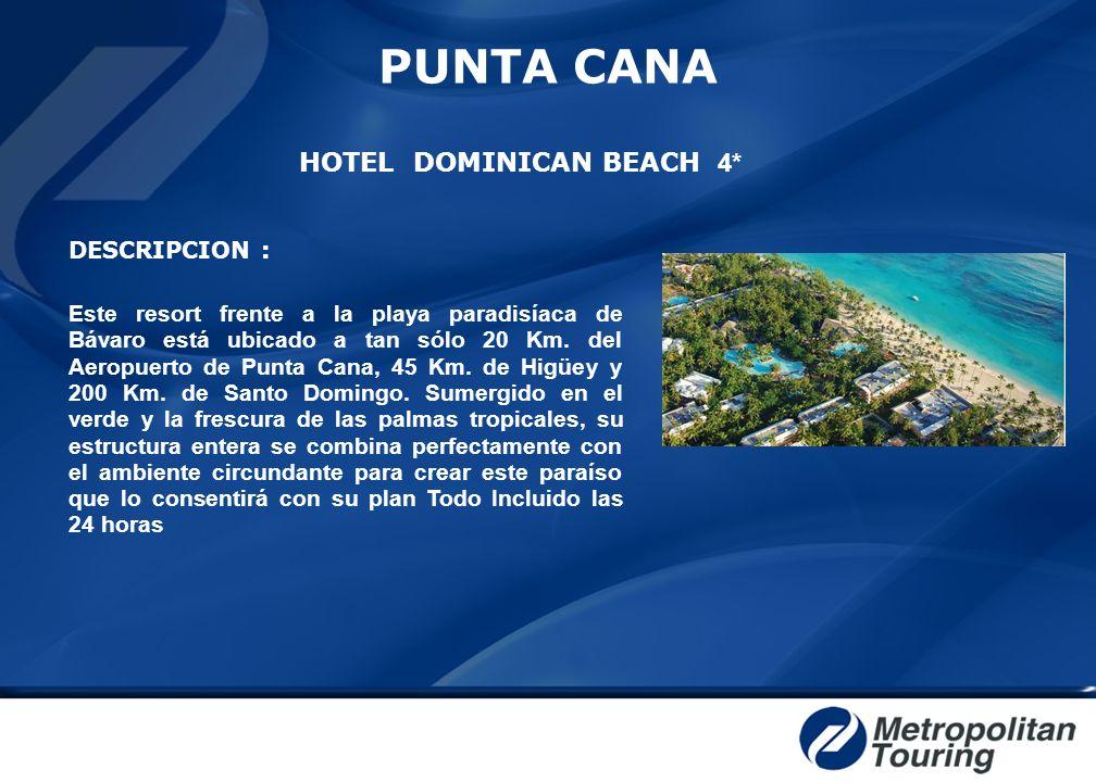 PUNTA CANA HOTEL DOMINICAN BEACH 4* DESCRIPCION : Este resort frente a la playa paradisíaca de Bávaro está ubicado a tan sólo 20 Km. del Aeropuerto de
