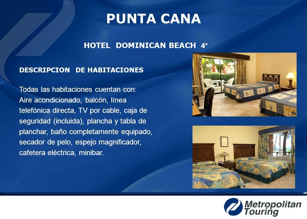 PUNTA CANA HOTEL DOMINICAN BEACH 4* DESCRIPCION DE HABITACIONES Todas las habitaciones cuentan con: Aire acondicionado, balcón, línea telefónica direc