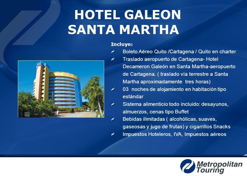 HOTEL GALEON SANTA MARTHA Incluye: Boleto Aéreo Quito /Cartagena / Quito en charter Traslado aeropuerto de Cartagena- Hotel Decameron Galeón en Santa