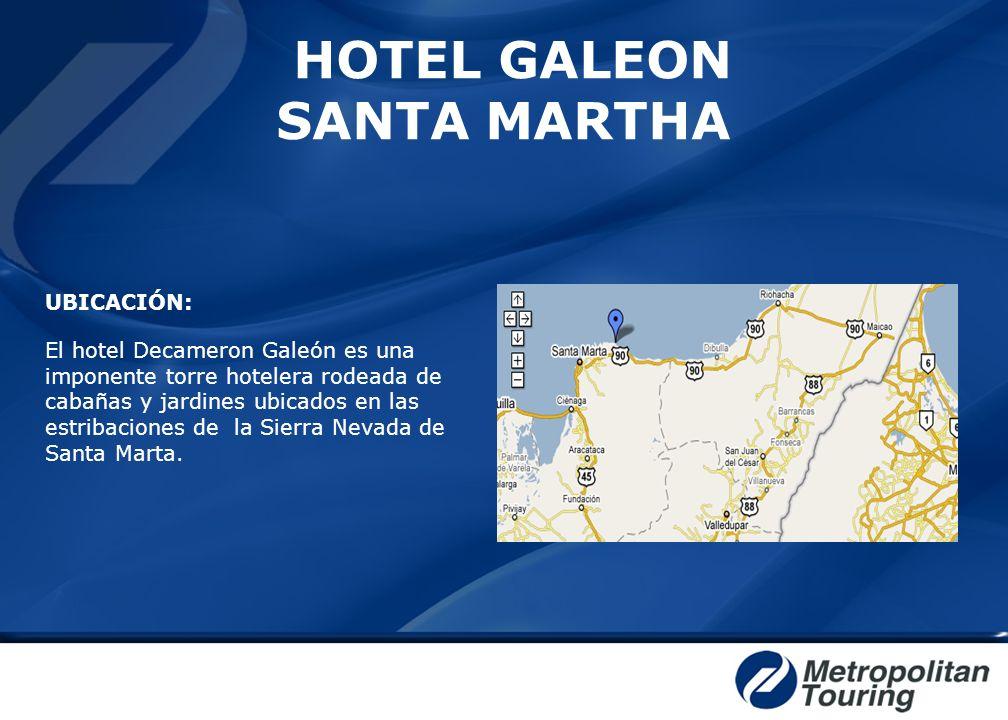 HOTEL GALEON SANTA MARTHA UBICACIÓN: El hotel Decameron Galeón es una imponente torre hotelera rodeada de cabañas y jardines ubicados en las estribaci