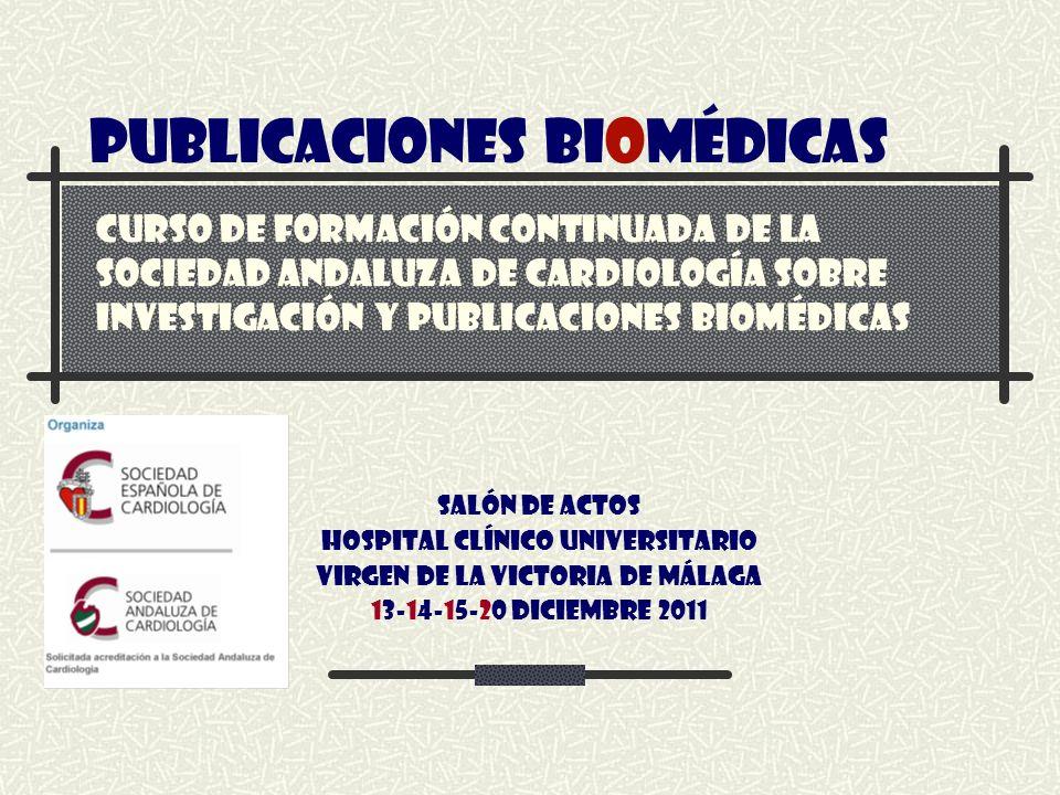 Salón De Actos Hospital Clínico Universitario Virgen De La Victoria De Málaga 13-14-15-20 Diciembre 2011 PUBLICACIONES BIOMÉDICAS CURSO DE FORMACIÓN C