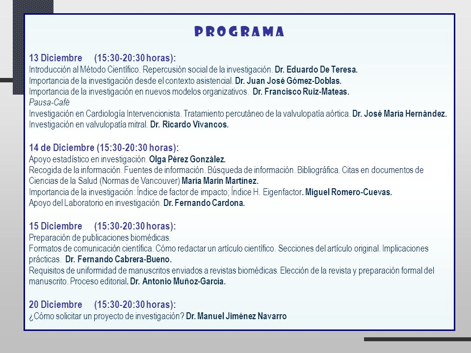 P R O G R A M A 13 Diciembre (15:30-20:30 horas): Introducción al Método Científico. Repercusión social de la investigación. Dr. Eduardo De Teresa. Im
