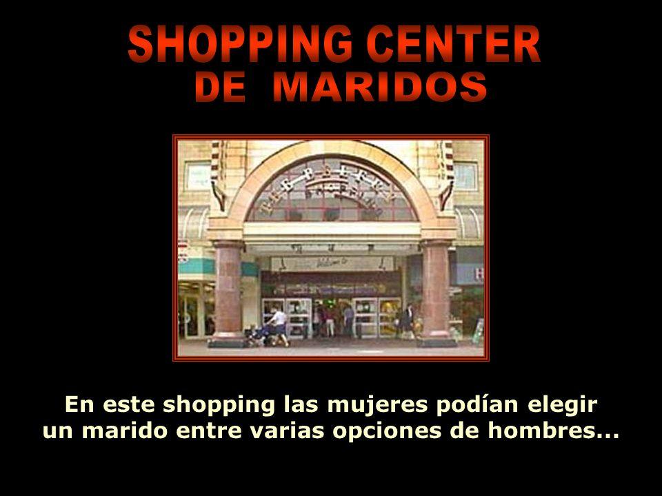 Ria Slides En este shopping las mujeres podían elegir un marido entre varias opciones de hombres...