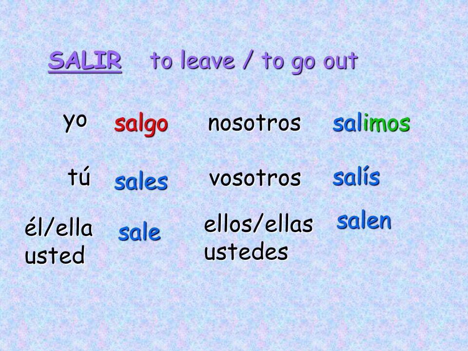 SALIR yo tú él/ellausted ellos/ellasustedes nosotrossalgo sales sale salimos salen to leave / to go out vosotros salís