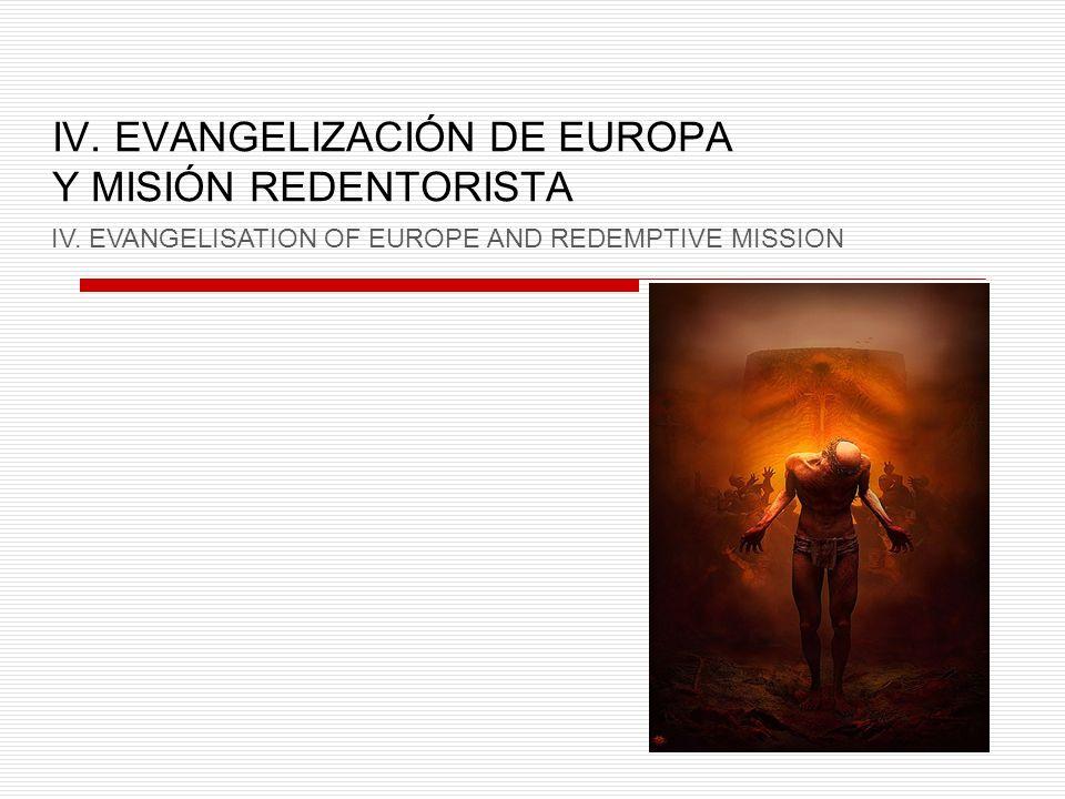 IV. EVANGELIZACIÓN DE EUROPA Y MISIÓN REDENTORISTA IV. EVANGELISATION OF EUROPE AND REDEMPTIVE MISSION