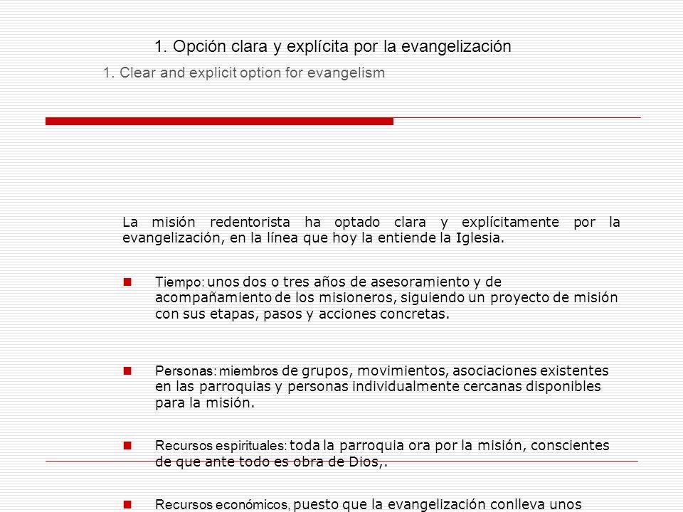 1. Opción clara y explícita por la evangelización La misión redentorista ha optado clara y explícitamente por la evangelización, en la línea que hoy l