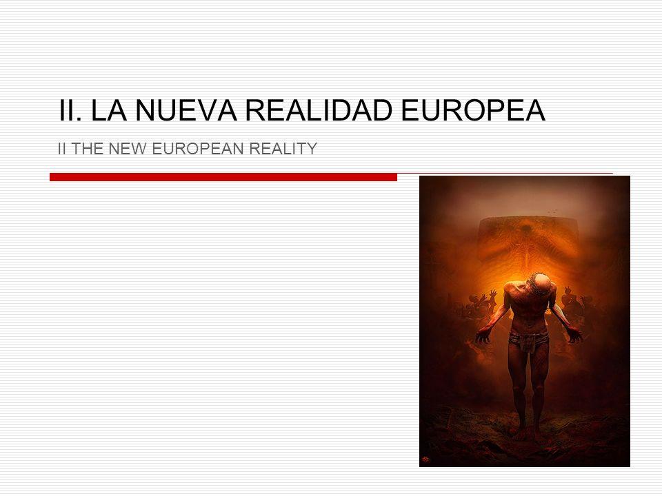 II. LA NUEVA REALIDAD EUROPEA II THE NEW EUROPEAN REALITY