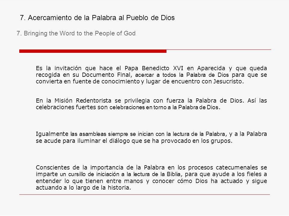 7. Acercamiento de la Palabra al Pueblo de Dios Es la invitación que hace el Papa Benedicto XVI en Aparecida y que queda recogida en su Documento Fina