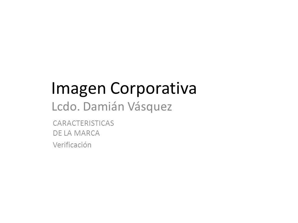 Imagen Corporativa Lcdo. Damián Vásquez CARACTERISTICAS DE LA MARCA Verificación