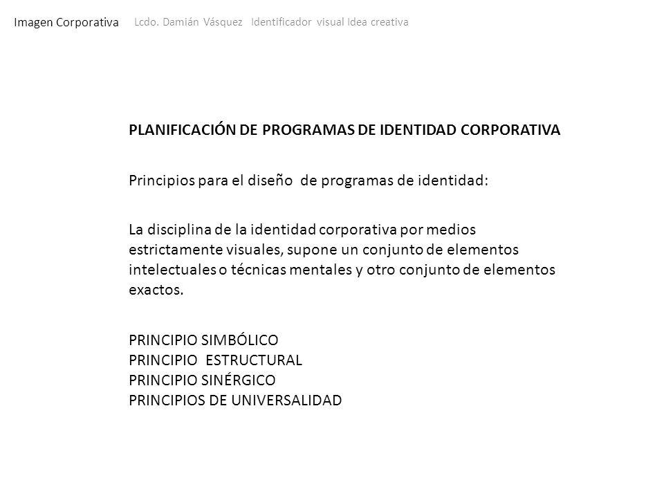 Imagen Corporativa Lcdo. Damián Vásquez Identificador visual Idea creativa PLANIFICACIÓN DE PROGRAMAS DE IDENTIDAD CORPORATIVA Principios para el dise