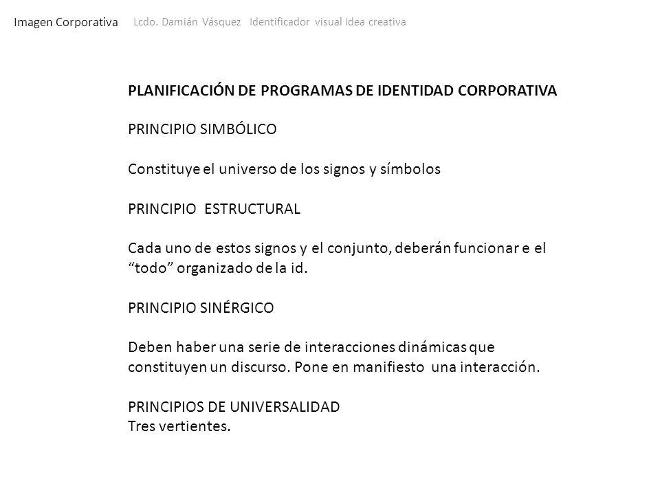 Imagen Corporativa Lcdo. Damián Vásquez Identificador visual Idea creativa PLANIFICACIÓN DE PROGRAMAS DE IDENTIDAD CORPORATIVA PRINCIPIO SIMBÓLICO Con