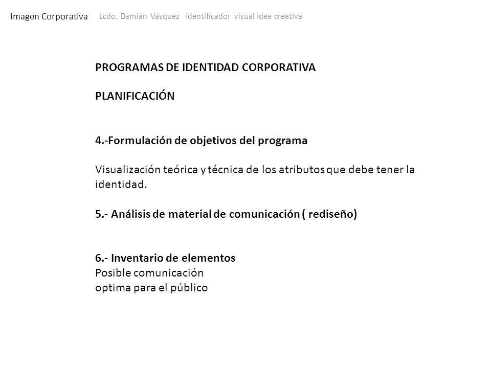 Imagen Corporativa Lcdo. Damián Vásquez Identificador visual Idea creativa PROGRAMAS DE IDENTIDAD CORPORATIVA PLANIFICACIÓN 4.-Formulación de objetivo
