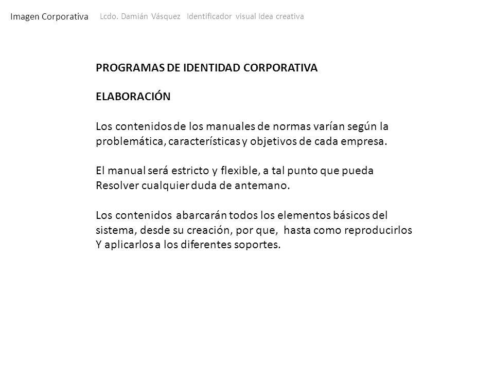 Imagen Corporativa Lcdo. Damián Vásquez Identificador visual Idea creativa PROGRAMAS DE IDENTIDAD CORPORATIVA ELABORACIÓN Los contenidos de los manual
