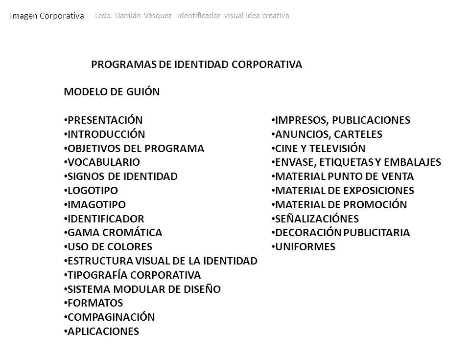 Imagen Corporativa Lcdo. Damián Vásquez Identificador visual Idea creativa PROGRAMAS DE IDENTIDAD CORPORATIVA MODELO DE GUIÓN PRESENTACIÓN INTRODUCCIÓ