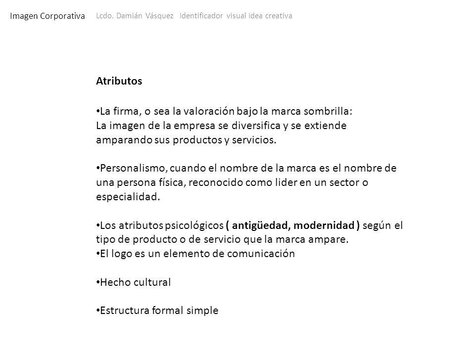 Imagen Corporativa Lcdo. Damián Vásquez Identificador visual Idea creativa Atributos La firma, o sea la valoración bajo la marca sombrilla: La imagen