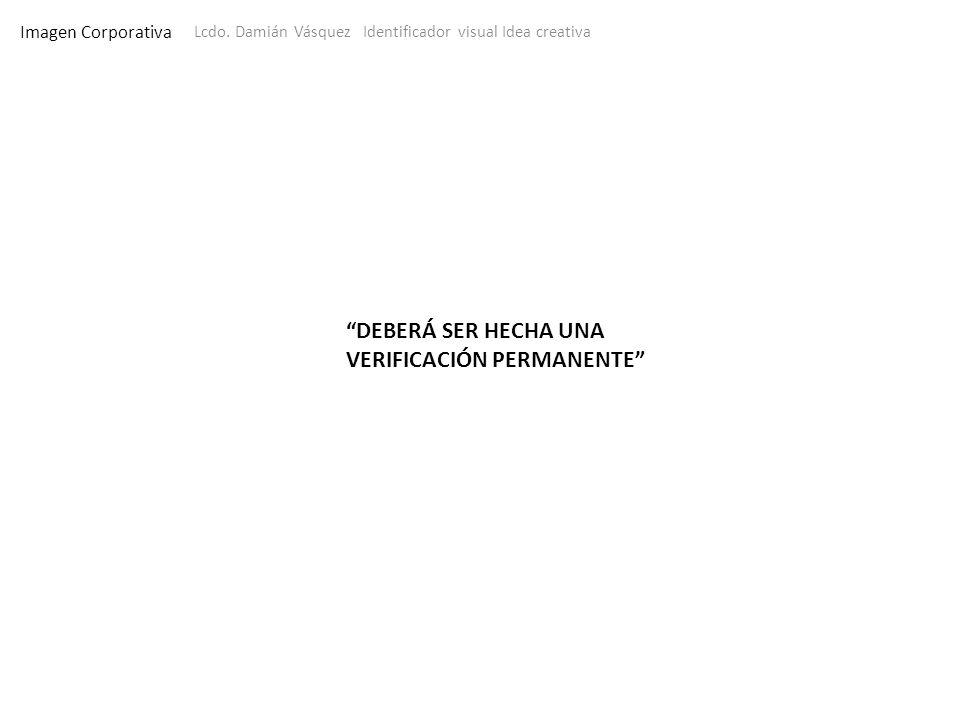 Imagen Corporativa Lcdo. Damián Vásquez Identificador visual Idea creativa DEBERÁ SER HECHA UNA VERIFICACIÓN PERMANENTE