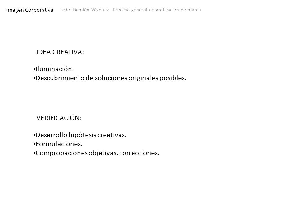 Imagen Corporativa Lcdo. Damián Vásquez Proceso general de graficación de marca IDEA CREATIVA: Iluminación. Descubrimiento de soluciones originales po