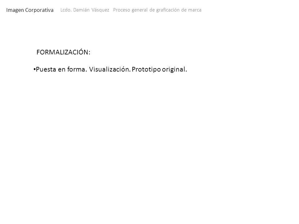 Imagen Corporativa Lcdo. Damián Vásquez Proceso general de graficación de marca FORMALIZACIÓN: Puesta en forma. Visualización. Prototipo original.