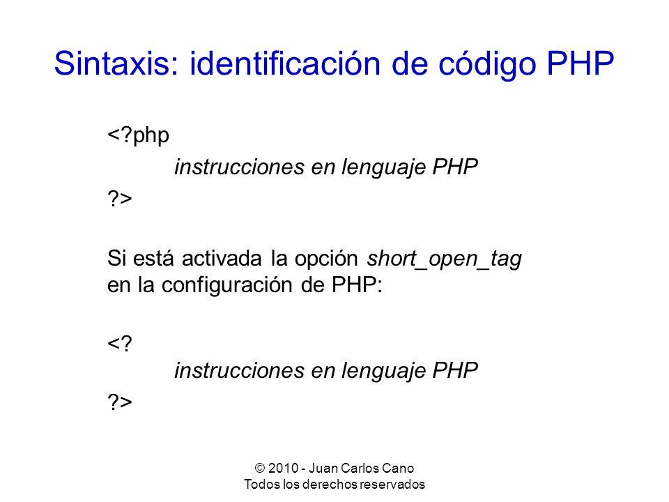 © 2010 - Juan Carlos Cano Todos los derechos reservados Sintaxis: identificación de código PHP <?php instrucciones en lenguaje PHP ?> Si está activada
