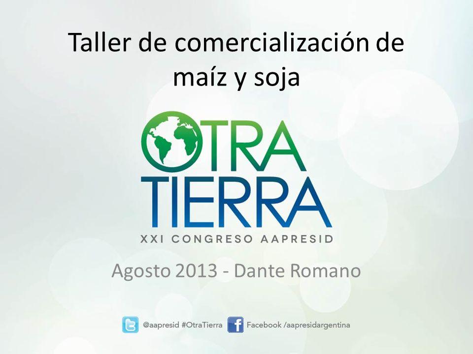 Taller de comercialización de maíz y soja Agosto 2013 - Dante Romano