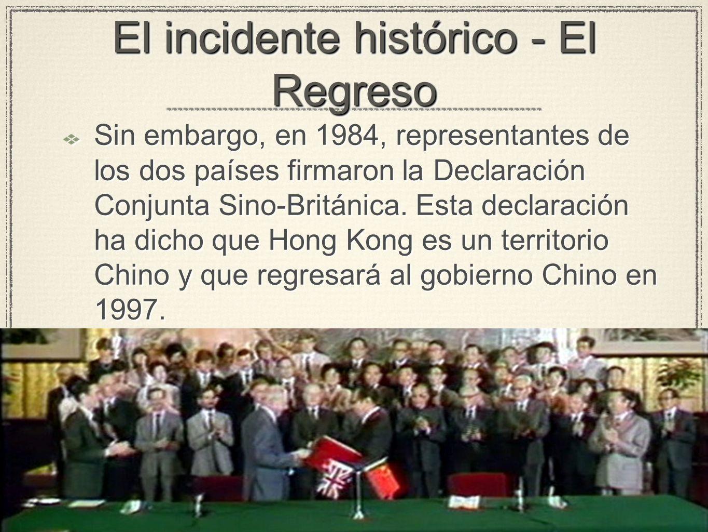 El incidente histórico - El Regreso Sin embargo, en 1984, representantes de los dos países firmaron la Declaración Conjunta Sino-Británica.
