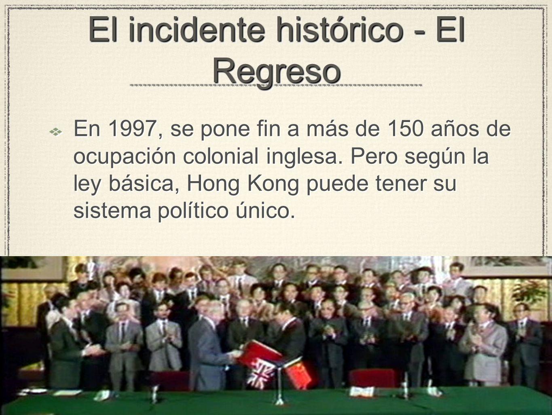 El incidente histórico - El Regreso En 1997, se pone fin a más de 150 años de ocupación colonial inglesa.