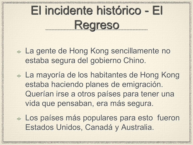El incidente histórico - El Regreso La gente de Hong Kong sencillamente no estaba segura del gobierno Chino.