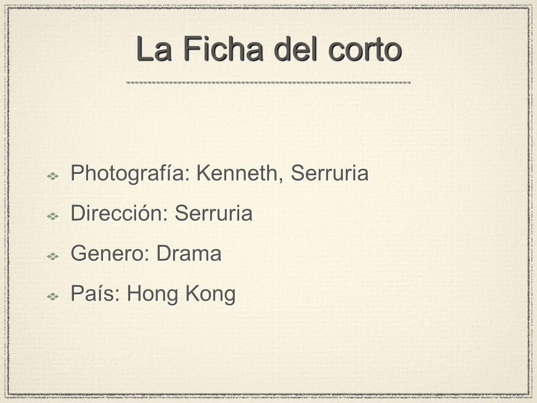 La Ficha del corto Photografía: Kenneth, Serruria Dirección: Serruria Genero: Drama País: Hong Kong Photografía: Kenneth, Serruria Dirección: Serruria Genero: Drama País: Hong Kong