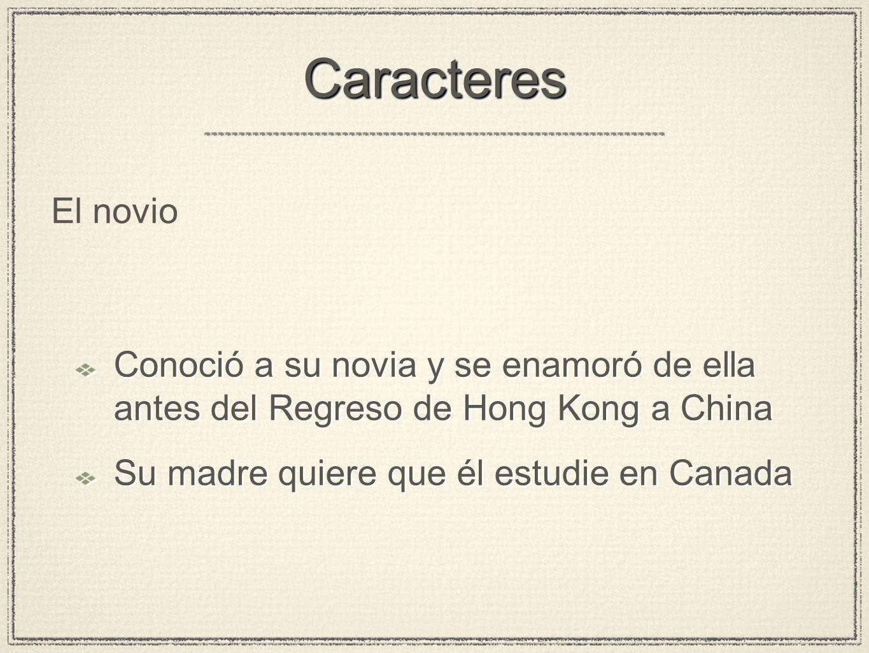 CaracteresCaracteres Conoció a su novia y se enamoró de ella antes del Regreso de Hong Kong a China Su madre quiere que él estudie en Canada Conoció a su novia y se enamoró de ella antes del Regreso de Hong Kong a China Su madre quiere que él estudie en Canada El novio