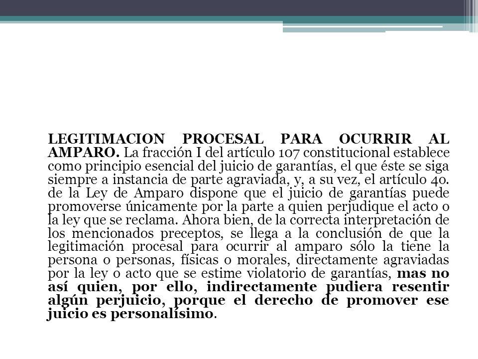 LEGITIMACION PROCESAL PARA OCURRIR AL AMPARO. La fracción I del artículo 107 constitucional establece como principio esencial del juicio de garantías,