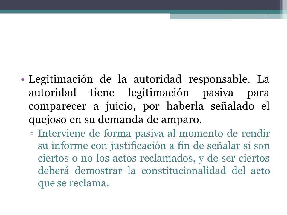 Legitimación de la autoridad responsable. La autoridad tiene legitimación pasiva para comparecer a juicio, por haberla señalado el quejoso en su deman