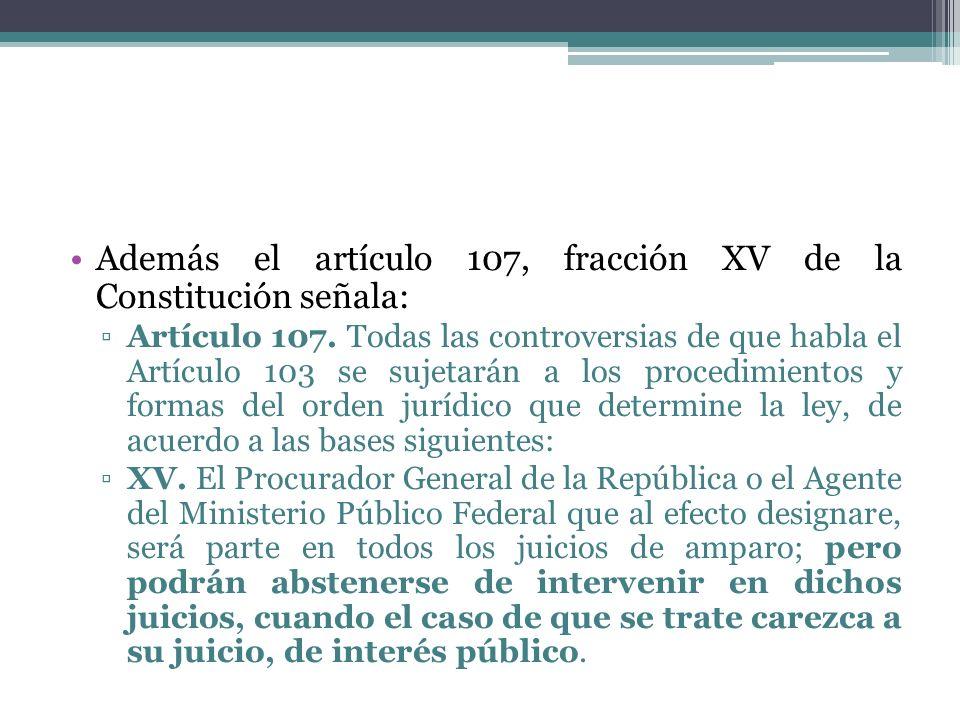 Además el artículo 107, fracción XV de la Constitución señala: Artículo 107. Todas las controversias de que habla el Artículo 103 se sujetarán a los p