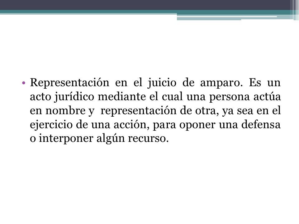 Representación en el juicio de amparo. Es un acto jurídico mediante el cual una persona actúa en nombre y representación de otra, ya sea en el ejercic