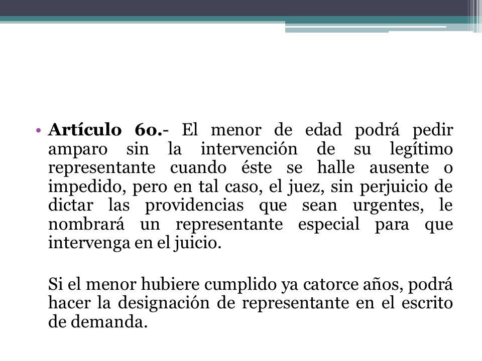 Artículo 6o.- El menor de edad podrá pedir amparo sin la intervención de su legítimo representante cuando éste se halle ausente o impedido, pero en ta