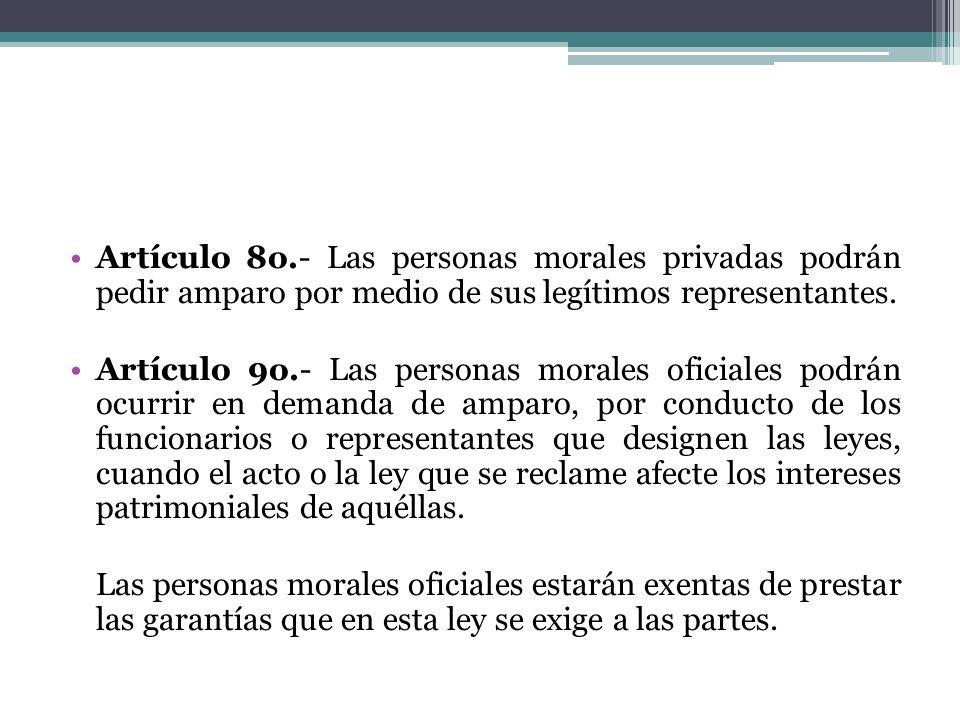 Artículo 8o.- Las personas morales privadas podrán pedir amparo por medio de sus legítimos representantes. Artículo 9o.- Las personas morales oficiale